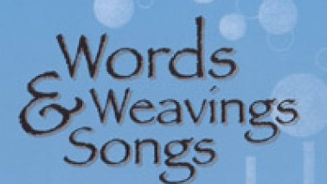 Words, Weavings, Songs