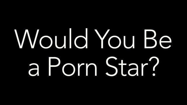 Would You Be a Porn Star?