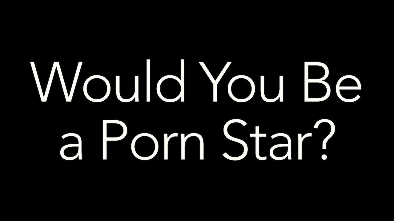 Would You Like to be a Porn Star?