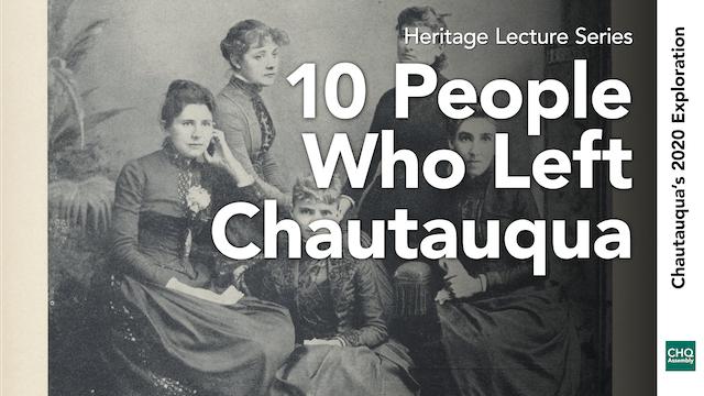 10 People Who Left Chautauqua
