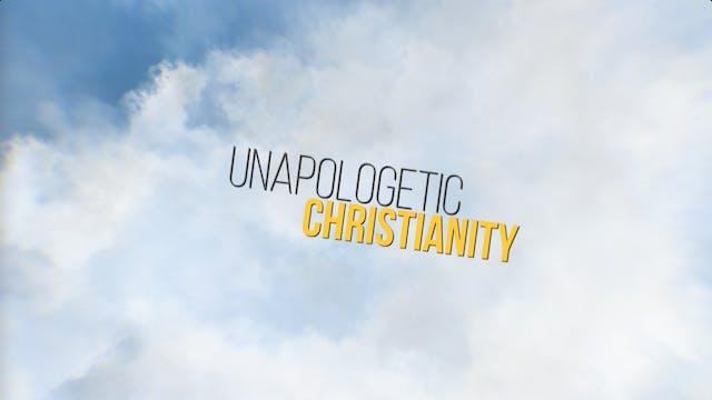 Unapologetic Christianity