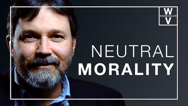 Neutrality vs Morality