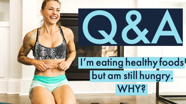 I am eating healthy foods, but I am still hungry. Why?