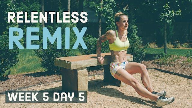 Relentless Remix W5D5