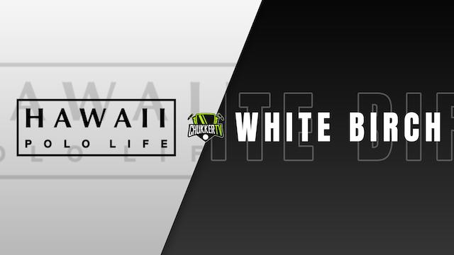 White Birch vs Hawaii Polo Life