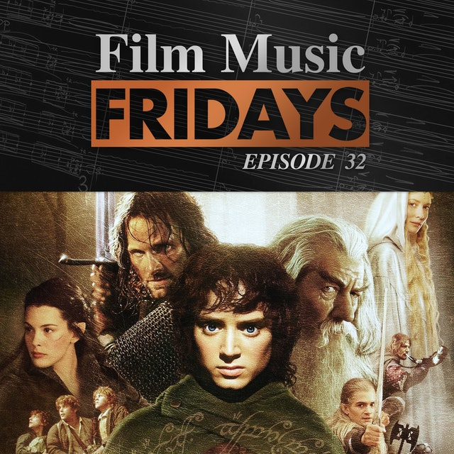 Ep. 32 - Howard Shore's 'Lord of the Rings: Fellowship of the Ring'