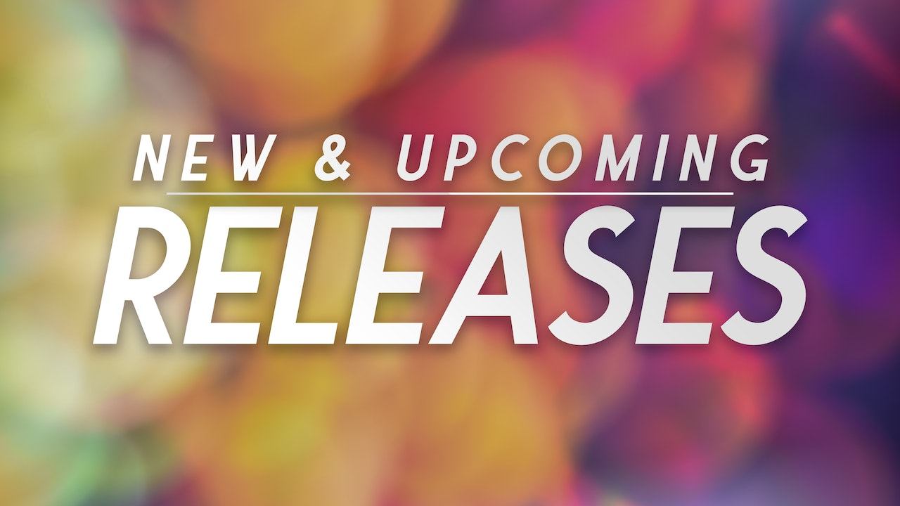 New & Upcoming Releases