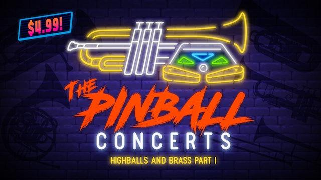 The Pinball Concerts: Highballs & Brass, Pt. 1