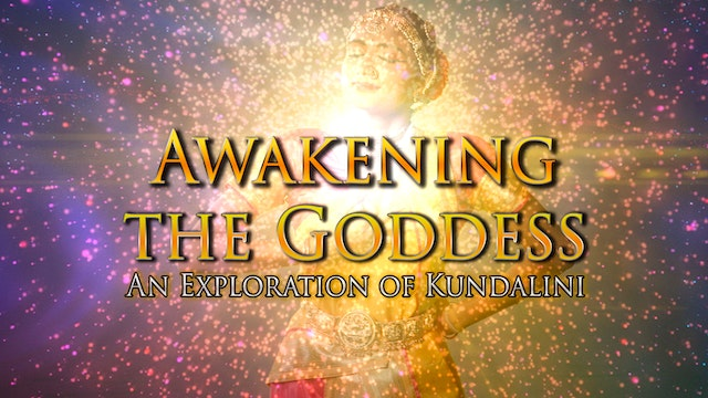 AWAKENING THE GODDESS: An Exploration of Kundalini