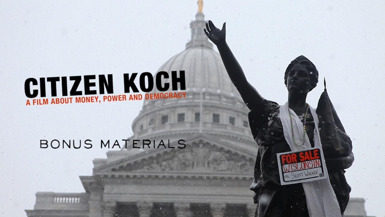 Citizen Koch Bonus Material