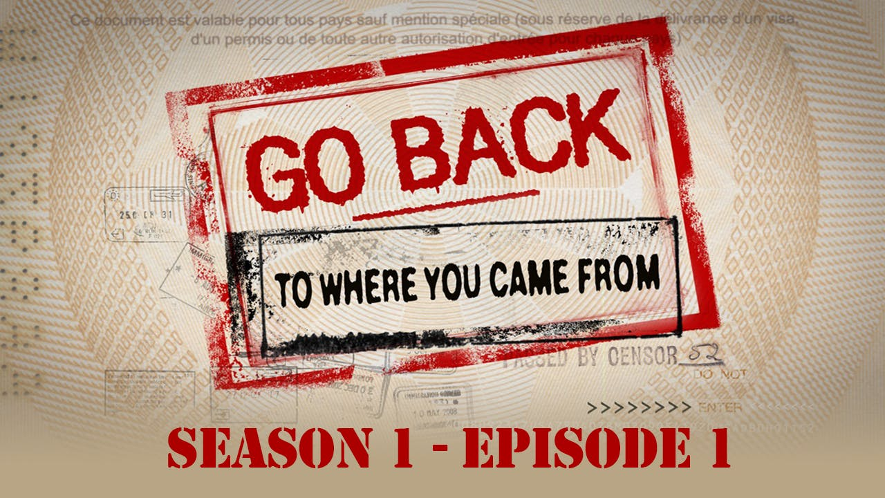 Go Back to Where You Came From - S01E01