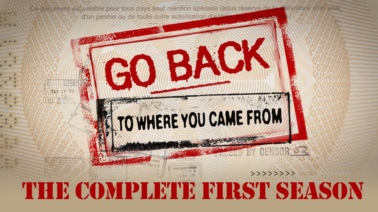 Go Back To Where You Came From - Complete First Season