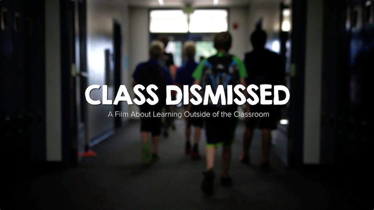 Class Dismissed : A Film About Learning Outside of the Classroom