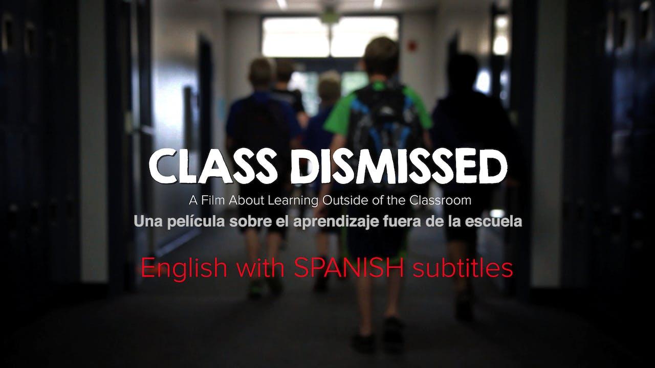 Class Dismissed - Una película sobre el aprendizaje fuera de la escuela. (SPANISH)