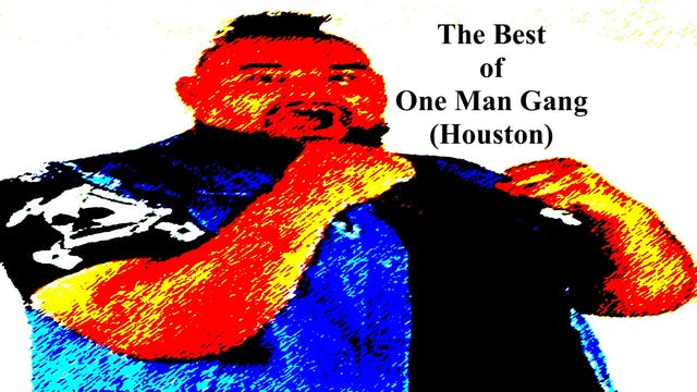 The Best of One Man Gang- Houston