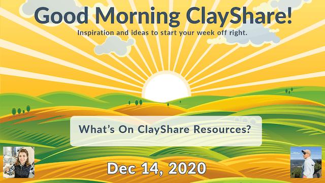 Good Morning ClayShare- Dec 14, 2020