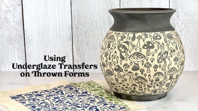 Using Underglaze Transfers on Thrown Forms