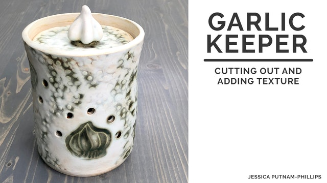 Garlic Keeper - Cutting Out and Adding Texture