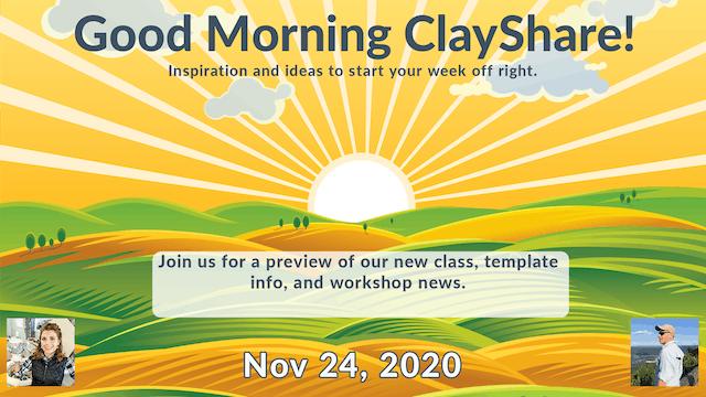 Good Morning ClayShare- Nov 24, 2020