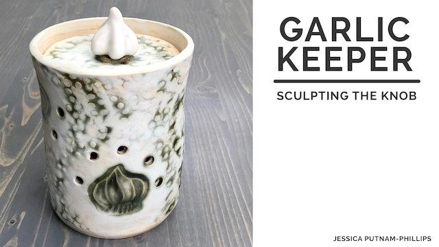 Garlic Keeper - Sculpting the Knob