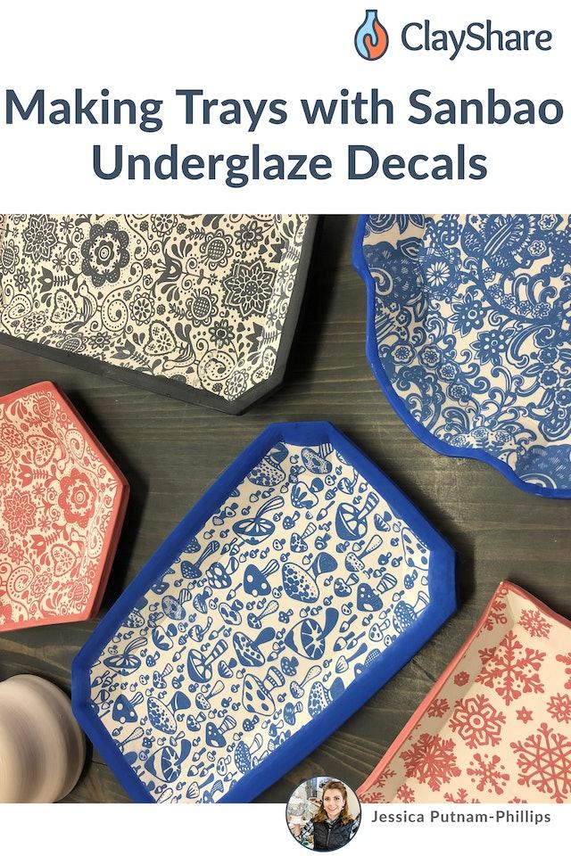 Making Trays with SanBao Underglaze Decals