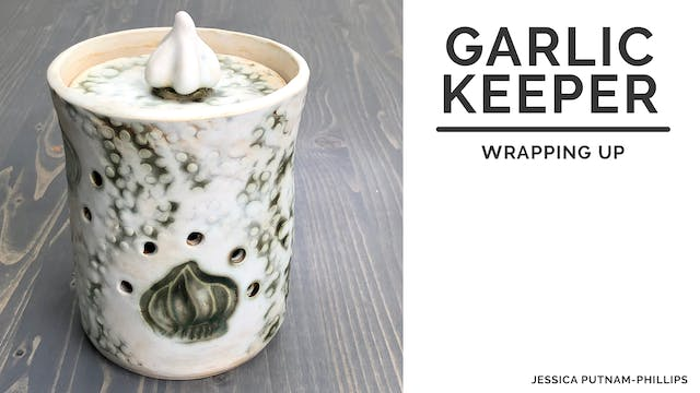 Garlic Keeper - Wrapping Up