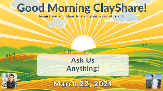 Good Morning ClayShare: Ask Us Anything