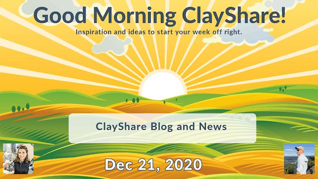 Good Morning ClayShare- Dec 21, 2020