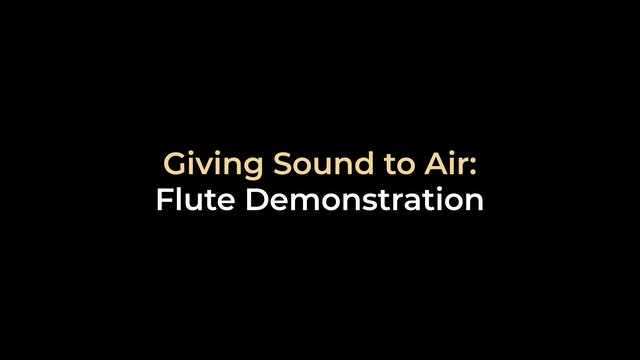 Giving Sound to Air: Flute Demonstration