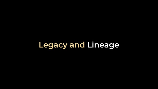 Legacy and Lineage