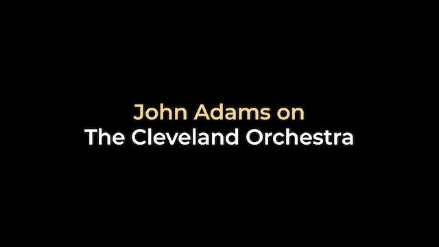 John Adams - John Adams on The Cleveland Orchestra