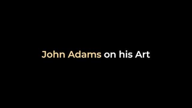 John Adams -  John Adams on his Art