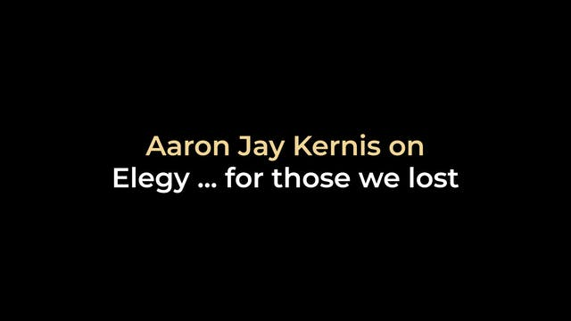 Aaron Jay Kernis on Elegy ... for tho...