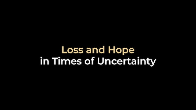 Loss and Hope in Times of Uncertainty
