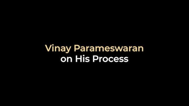 Vinay Parameswaran on His Process