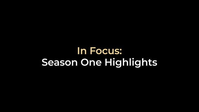 In Focus: Season 1 Highlights