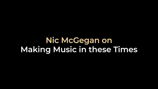 Nic McGegan on Making Music in these Times