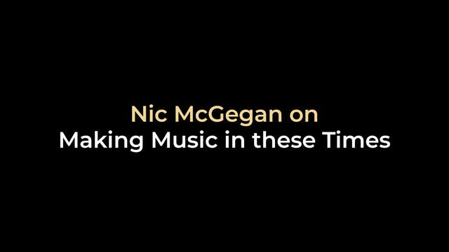Nic McGegan on Making Music in these ...