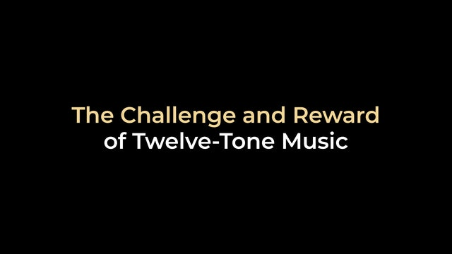 The Challenge and Reward of Twelve-Tone Music