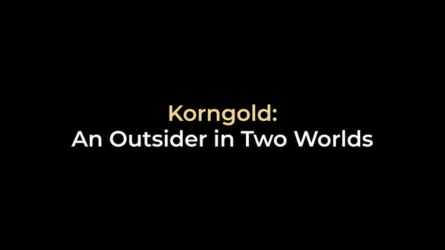 Korngold: An Outsider in Two Worlds