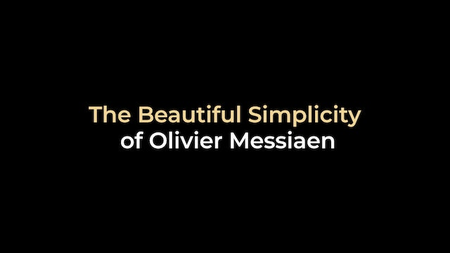 The Beautiful Simplicity of Olivier Messiaen