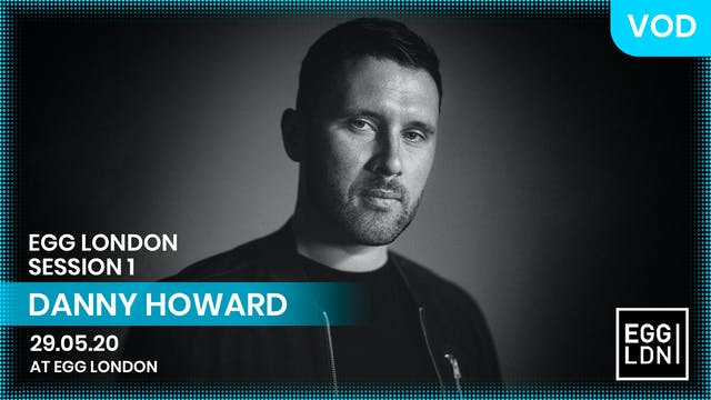 DANNY HOWARD | EGG LDN | S1