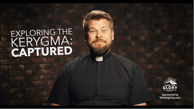 Made For Glory: The Second Word Of The Kerygma: Captured