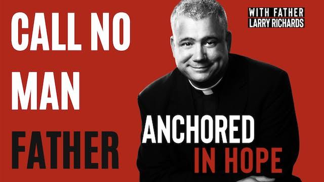 Call No Man Father - Did Catholics Ge...