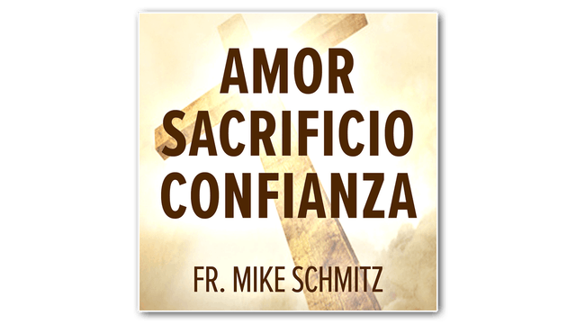 Amor—Sacrificio—Confianza: Él nos mos...