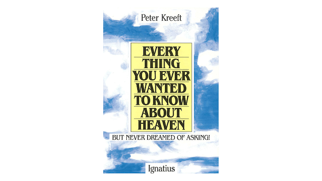KINDLE: Everything You Ever Wanted to Know About Heaven by Peter Kreeft