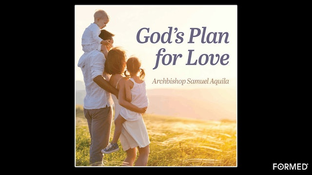 God's Plan for Love: Humanae Vitae Sex & Authentic Freedom by Abp. Samuel Aquila