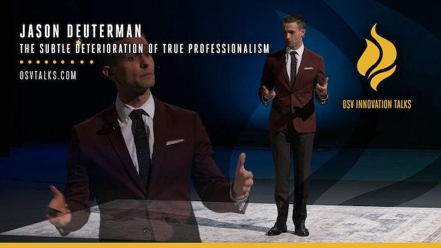 The Subtle Deterioration of True Professionalism with Jason Deuterman