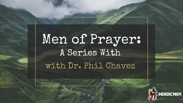 Men of Prayer with Dr. Phil Chavez