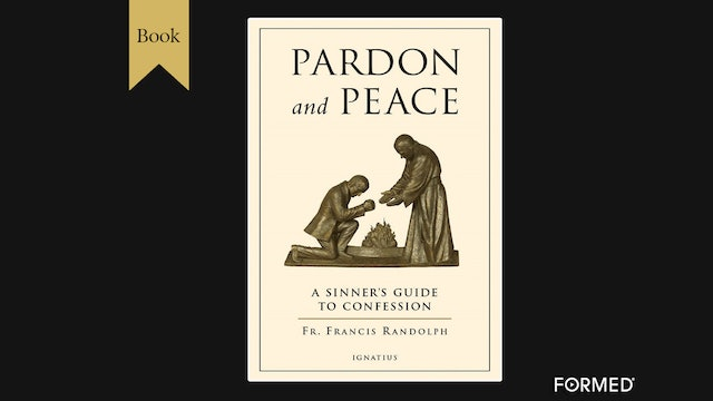 Pardon and Peace: A Sinner's Guide to Confession by Fr. Francis Randolph